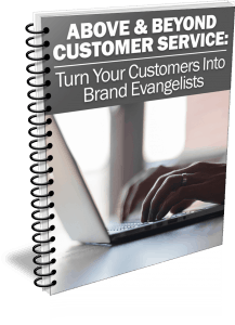 Above & Beyond Customer Service: Turn Your Customers Into Brand Evangelists