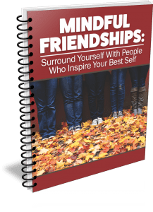 Mindful Friendships: Surround Yourself With People Who Inspire Your Best Self