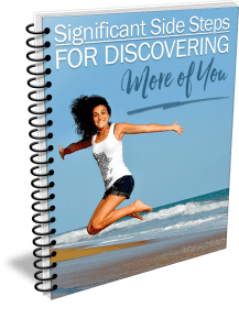 Significant Side Steps for Discovering More of You