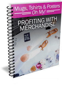 Mugs, Tshirts & Posters Oh My! Profiting with Merchandise