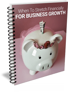 When To Stretch Financially For Business Growth
