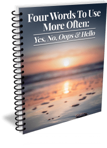 Four Words To use More Often: Yes, No, Oops & Hello