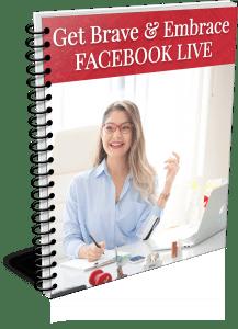 Get Brave & Embrace Facebook Live