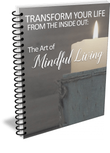 Transform Your Life from the Inside Out: The Art of Mindful Living