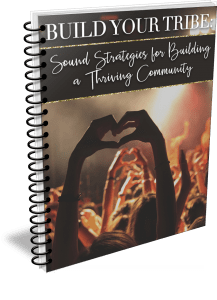 Build Your Tribe: Sound Strategies for Building a Thriving Community