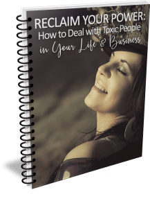 Reclaim Your Power: How to Deal with Toxic People in Your Life & Business