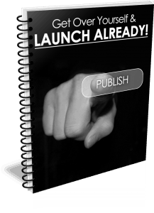 Get Over Yourself & Launch Already