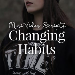 [MINI] Changing Habits Video Scripts