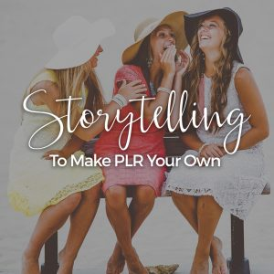 [MINI] Storytelling To Make PLR Your Own