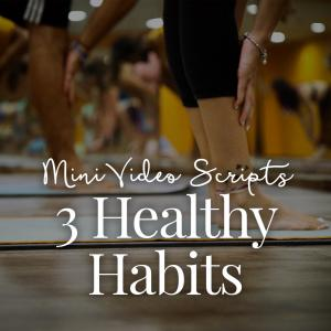 [MINI] Three Healthy Habits Video Scripts