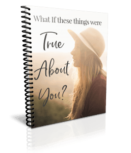 What If These Things Were True About You?